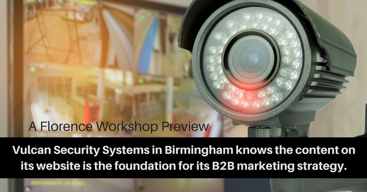 A Florence Workshop Preview from Start Learn Co - Vulcan Security Systems in Birmingham knows that the content on its website is the foundation for its B2B marketing strategies.