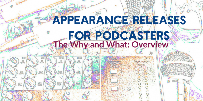 Why Your Podcast Needs An Appearance Release